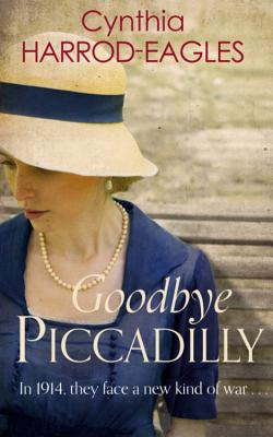 Goodbye Piccadilly: War at Home, 1914 - Harrod-Eagles, Cynthia
