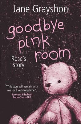 Goodbye Pink Room: Rose's Story - Grayshon, Jane