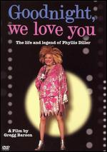 Goodnight, We Love You: The Life and Legend of Phyllis Diller - Gregg Barson