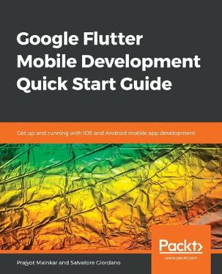 Google Flutter Mobile Development Quick Start Guide: Get up and running with iOS and Android mobile app development - Mainkar, Prajyot, and Giordano, Salvatore