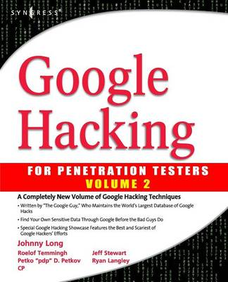 Google Hacking for Penetration Testers, Volume 2 - Long, Johnny, and Temmingh, Roelof, B.Eng (Contributions by), and Petkov, Petko (Contributions by)