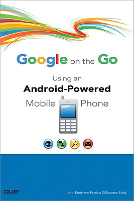 Google on the Go: Using an Android-Powered Mobile Phone - Eddy, John, and Digiacomo-Eddy, Patricia