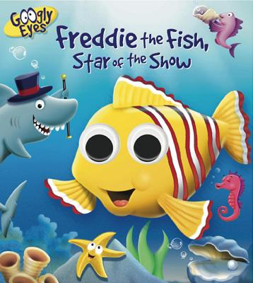 Googly Eyes: Freddie the Fish, Star of the Show - Adams, Ben