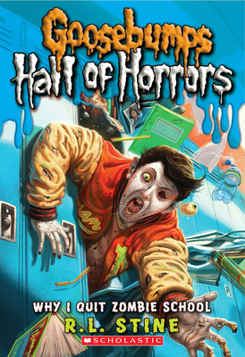 Goosebumps Hall of Horror: #4 Why I Quit Zombie School - Stine,R,L