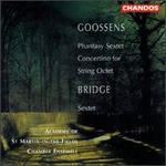 Goossens: Concertino for String Octet; Phantasy Sextet; Bridge: String Sextet