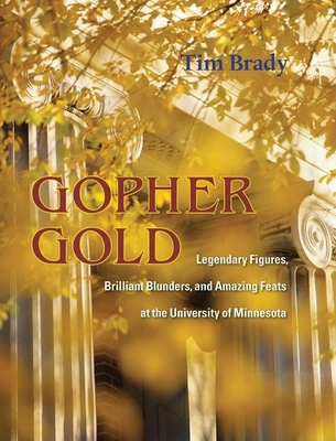 Gopher Gold: Legendary Figures, Brilliant Blunders, and Amazing Feats at the University of Minnesota - Brady, Tim
