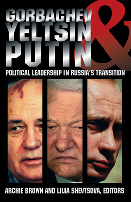 Gorbachev, Yeltsin, & Putin: Political Leadership in Russia's Transition - Brown, Archie (Editor)