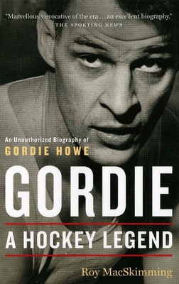 Gordie: A Hockey Legend - MacSkimming, Roy