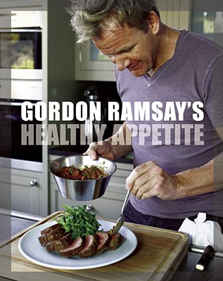 Gordon Ramsay's Healthy Appetite: Recipes from the F Word - Ramsay, Gordon, and Barber, Lisa (Photographer), and Sargeant, Mark (Contributions by)