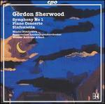 Gordon Sherwood: Symphony No. 1; Piano Concerto; Sinfonietta