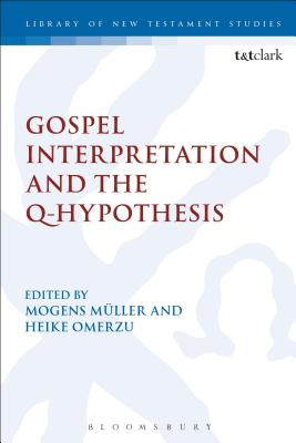 Gospel Interpretation and the Q-Hypothesis - Müller, Mogens (Editor), and Keith, Chris (Editor), and Omerzu, Heike (Editor)