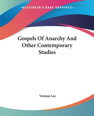 Gospels of Anarchy and Other Contemporary Studies - Lee, Vernon
