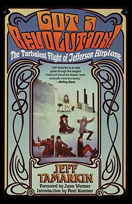 Got a Revolution!: The Turbulent Flight of Jefferson Airplane - Tamarkin, Jeff, and Wenner, Jann (Foreword by), and Kantner, Paul (Introduction by)