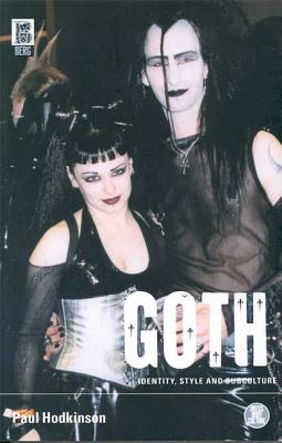 Goth: Identity, Style and Subculture - Hodkinson, Paul, Dr., and Virgili, Fabrice