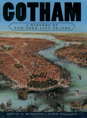 Gotham: A History of New York City to 1898 - Burrows, Edwin G, and Wallace, Mike