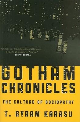 Gotham Chronicles: The Culture of Sociopathy - Karasu, T. Byram