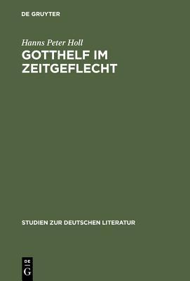 Gotthelf Im Zeitgeflecht - Holl, Hanns Peter