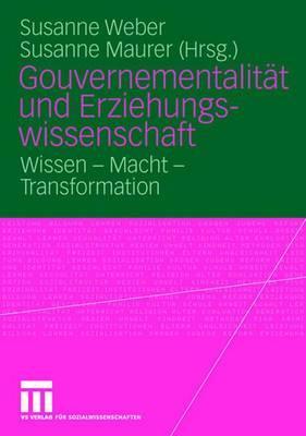 Gouvernementalitat Und Erziehungswissenschaft: Wissen - Macht - Transformation - Weber, Susanne Maria (Editor), and Maurer, Susanne (Editor)