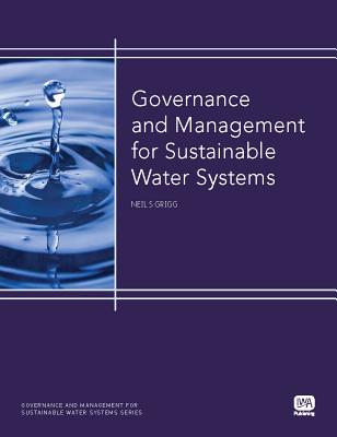 Governance and Management for Sustainable Water Systems - Grigg, Neil S.