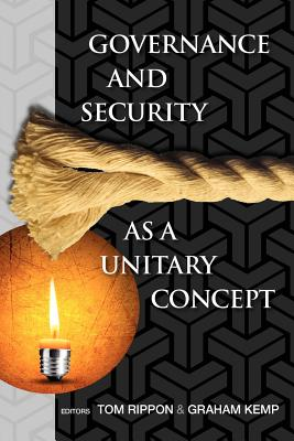 Governance and Security as a Unitary Concept - Rippon, Tom (Editor), and Kemp, Graham (Editor)