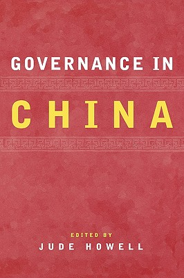 Governance in China - Howell, Jude (Editor), and Blecher, Marc (Contributions by), and Burns, John P (Contributions by)