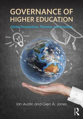 Governance of Higher Education: Global Perspectives, Theories, and Practices - Austin, Ian, and Jones, Glen A.