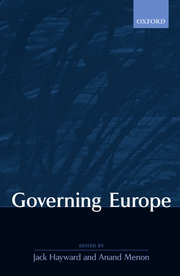 Governing Europe - Hayward, Jack (Editor), and Menon, Anand Dr (Editor)