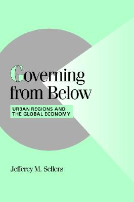 Governing from Below: Urban Regions and the Global Economy - Sellers, Jefferey M