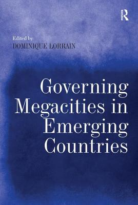 Governing Megacities in Emerging Countries - Lorrain, Dominique