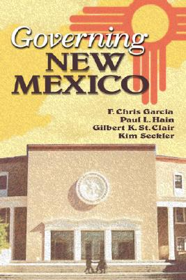 Governing New Mexico - Garcia, F Chris, Dr. (Editor), and Hain, Paul L (Editor), and St Clair, Gilbert K (Editor)