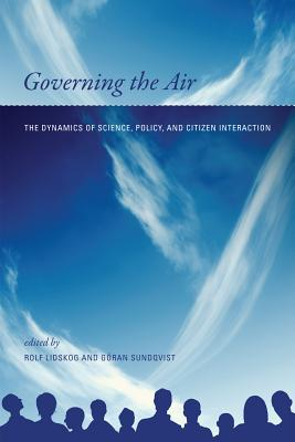 Governing the Air: The Dynamics of Science, Policy, and Citizen Interaction - Lidskog, Rolf (Contributions by), and Sundqvist, Goran (Contributions by), and Wettestad, Jorgen (Contributions by)