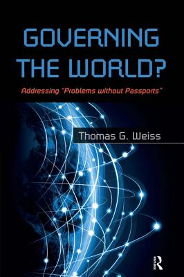 "Governing the World?: Addressing ""problems Without Passports"" - Weiss, Thomas G"