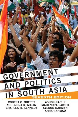 Government and Politics in South Asia - Oberst, Robert C., and Malik, Yogendra K., and Kennedy, Charles