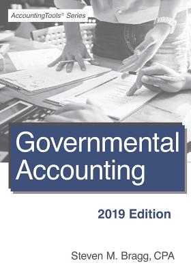 Governmental Accounting: 2019 Edition - Bragg, Steven M