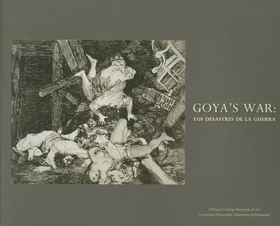 Goya's War: Los Desastres de La Guerra - Tomlinson, Janis A, Ms. (Editor), and Howe, Kathleen Stewart, Ph.D.