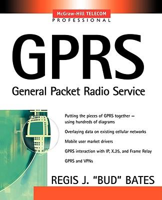 Gprs: General Packet Radio Service - Bates, Regis J
