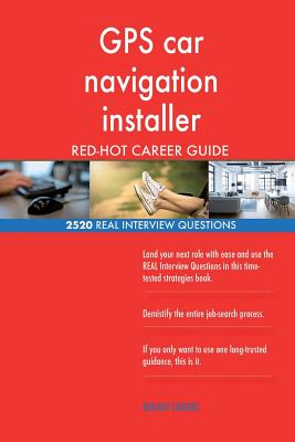 GPS car navigation installer RED-HOT Career Guide; 2520 REAL Interview Questions - Careers, Red-Hot