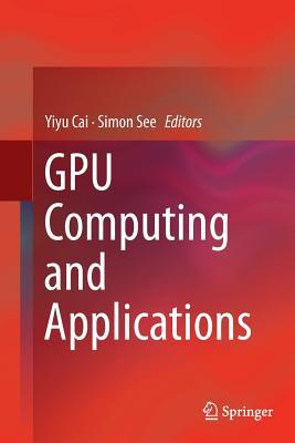 Gpu Computing and Applications - Cai, Yiyu (Editor)