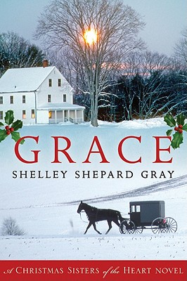 Grace: A Christmas Sisters of the Heart Novel - Gray, Shelley Shepard