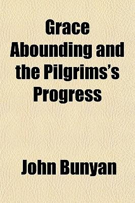 Grace Abounding and the Pilgrims's Progress - Bunyan, John