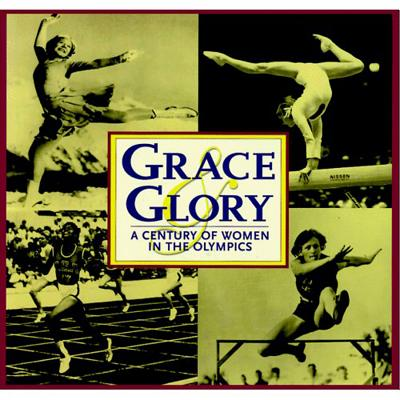 Grace and Glory: A Century of Women in the Olympics - Triumph Books, and Leder, Jane Mersky, and Drummond, Siobhan