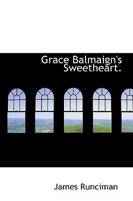 Grace Balmaign's Sweetheart. - Runciman, James