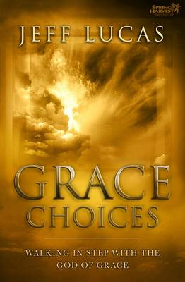 Grace Choices: Walking in Step with the God of Grace - Lucas, Jeff