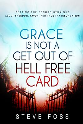 Grace Is Not a Get Out of Hell Free Card - Foss, Steve