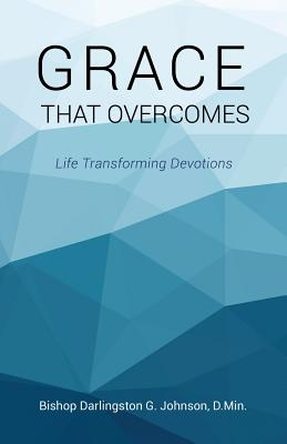 Grace That Overcomes - D Min, Bishop Darlingston G Johnson