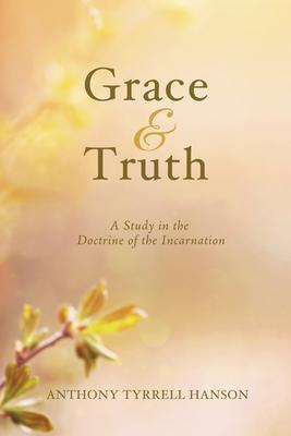 Grace & Truth - Hanson, Anthony Tyrrell