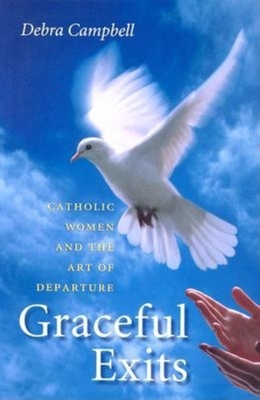 Graceful Exits: Catholic Women and the Art of Departure - Campbell, Debra