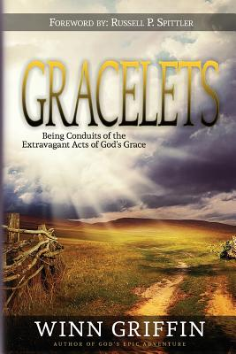 Gracelets: Being Conduits of the Extravagant Acts of God's Grace - Griffin, Winn