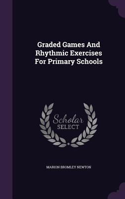Graded Games and Rhythmic Exercises for Primary Schools - Newton, Marion Bromley