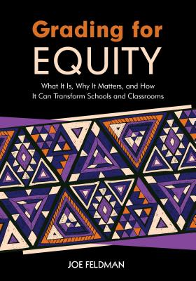 Grading for Equity: What It Is, Why It Matters, and How It Can Transform Schools and Classrooms - Feldman, Joe